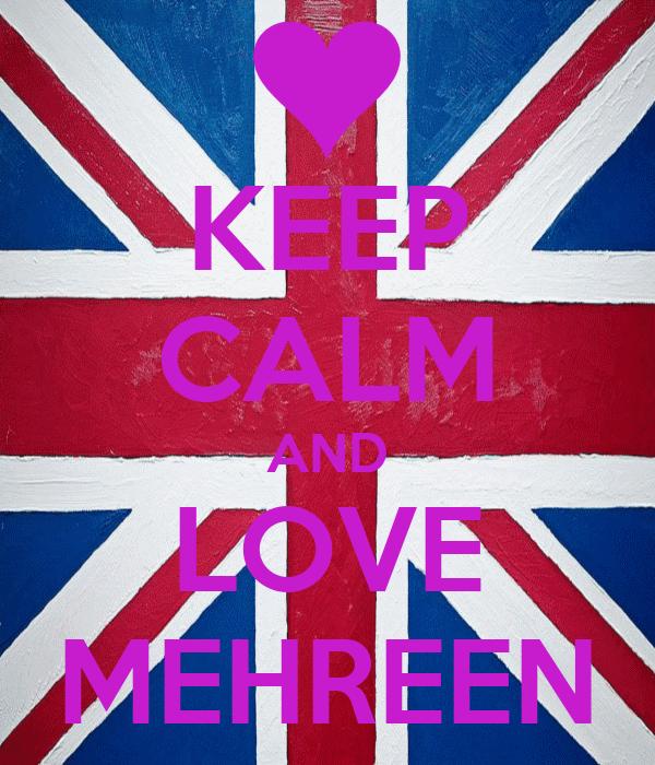 KEEP CALM AND LOVE MEHREEN