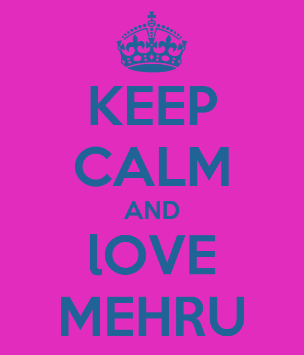 KEEP CALM AND lOVE MEHRU