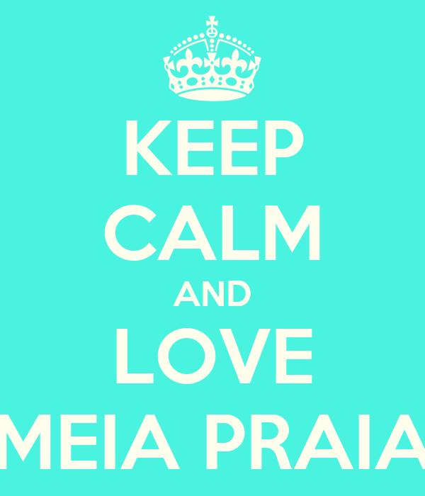 KEEP CALM AND LOVE MEIA PRAIA