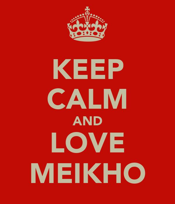 KEEP CALM AND LOVE MEIKHO