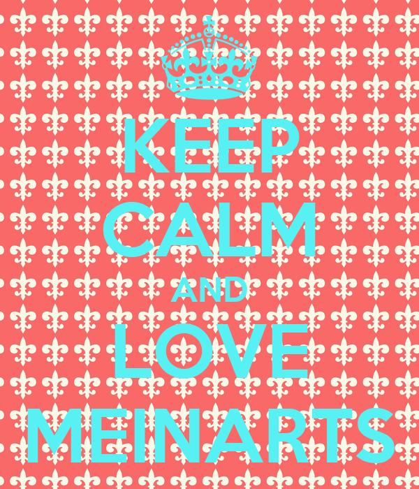 KEEP CALM AND LOVE MEINARTS