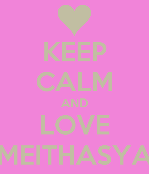 KEEP CALM AND LOVE MEITHASYA