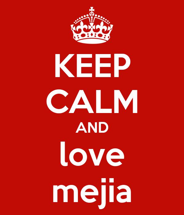 KEEP CALM AND love mejia