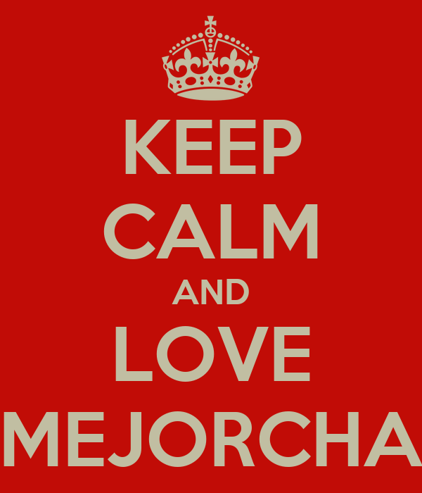 KEEP CALM AND LOVE MEJORCHA