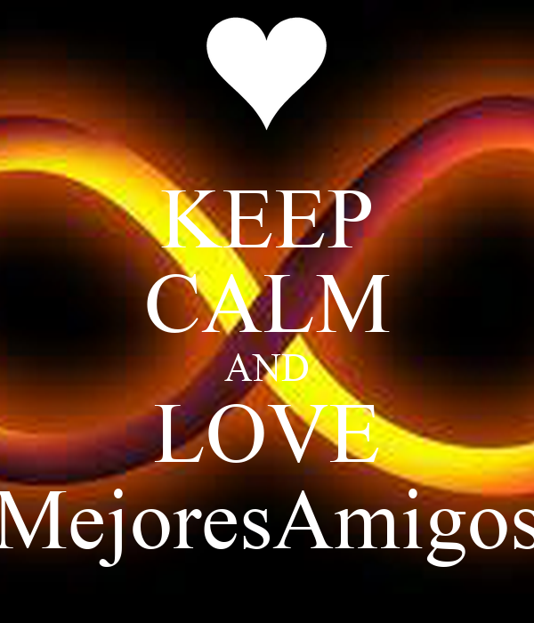 KEEP CALM AND LOVE MejoresAmigos