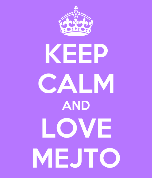 KEEP CALM AND LOVE MEJTO