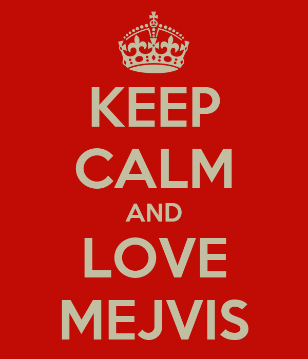 KEEP CALM AND LOVE MEJVIS