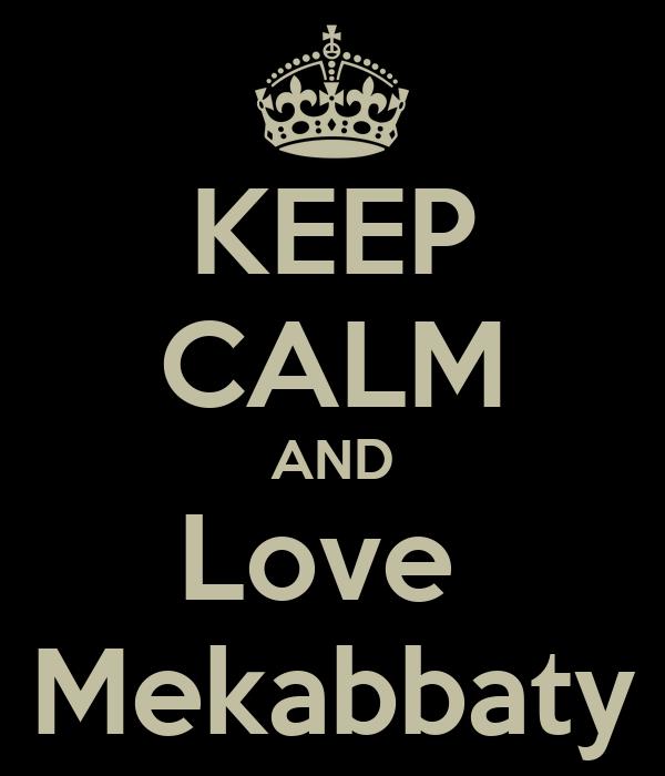 KEEP CALM AND Love  Mekabbaty