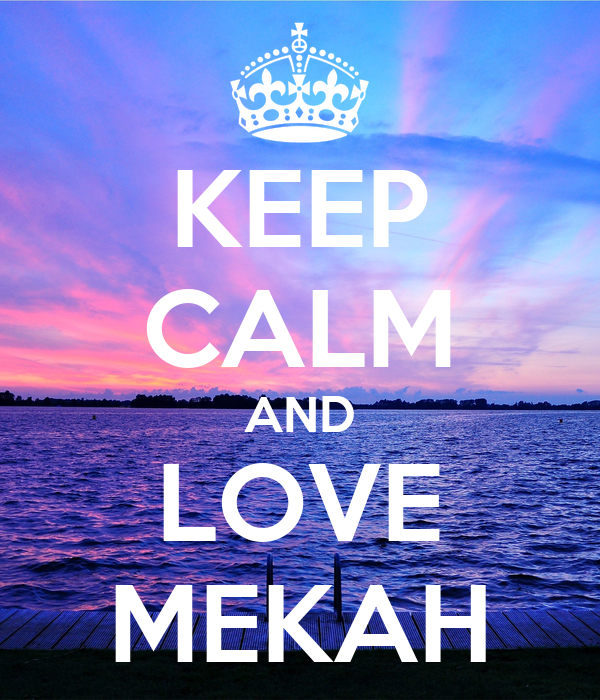KEEP CALM AND LOVE MEKAH