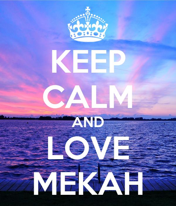 KEEP CALM AND LOVE MEKAH