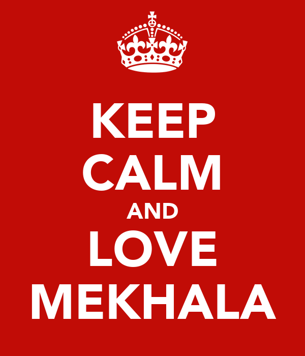 KEEP CALM AND LOVE MEKHALA