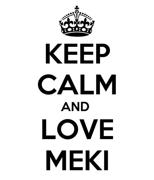 KEEP CALM AND  LOVE MEKI