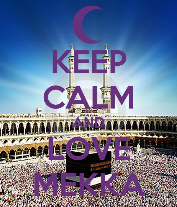 KEEP CALM AND LOVE MEKKA