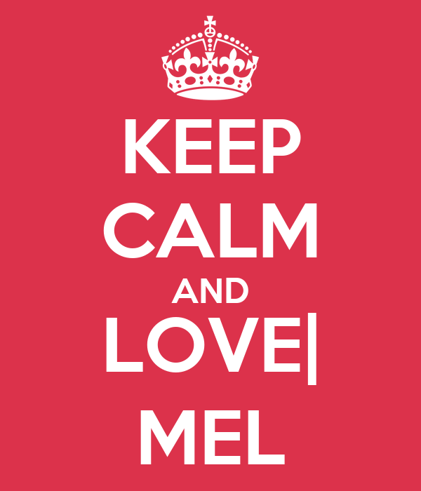 KEEP CALM AND LOVE| MEL