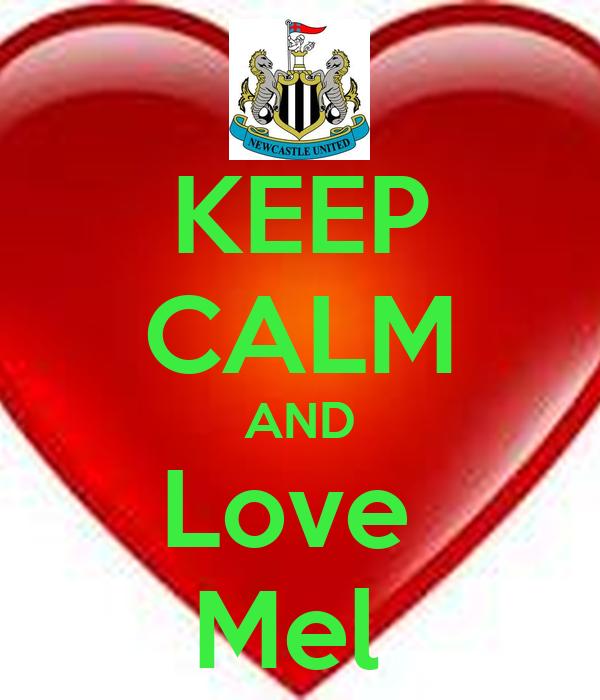 KEEP CALM AND Love  Mel