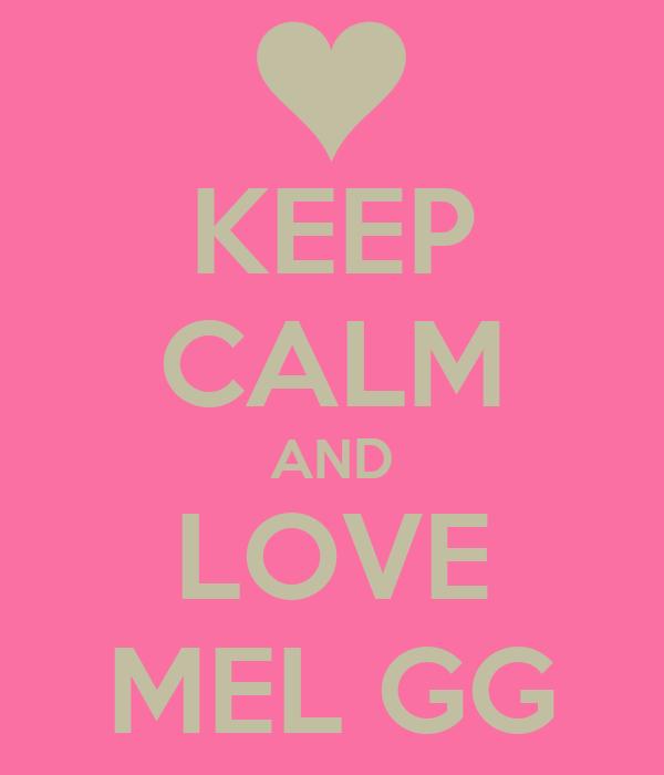 KEEP CALM AND LOVE MEL GG