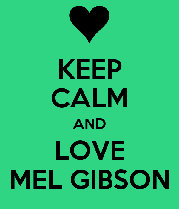KEEP CALM AND LOVE MEL GIBSON