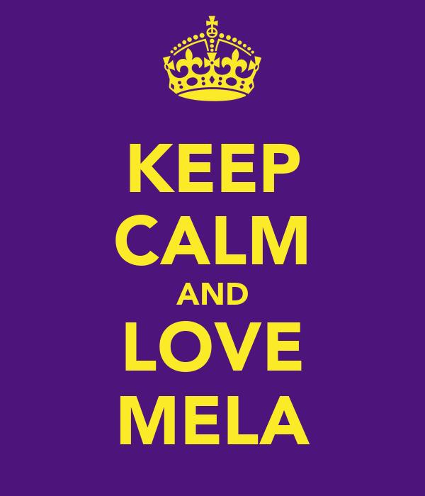 KEEP CALM AND LOVE MELA