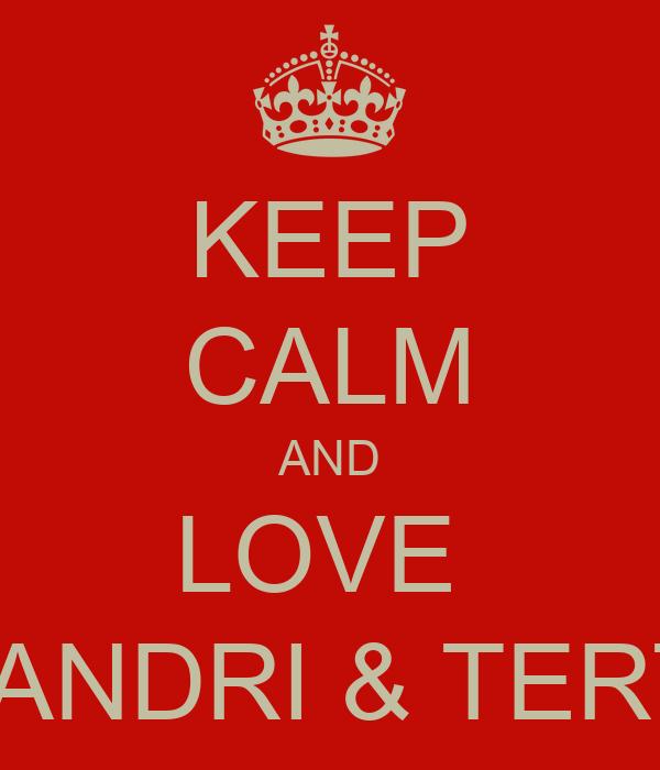 KEEP CALM AND LOVE  MELANDRI & TERTIUS