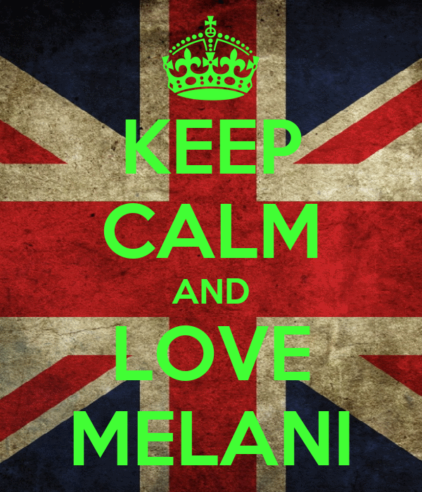 KEEP CALM AND LOVE MELANI