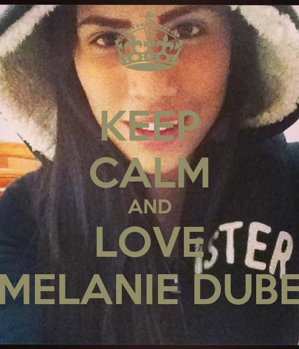 KEEP CALM AND LOVE MELANIE DUBE