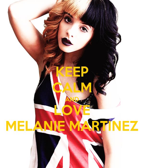 KEEP CALM AND LOVE MELANIE MARTINEZ