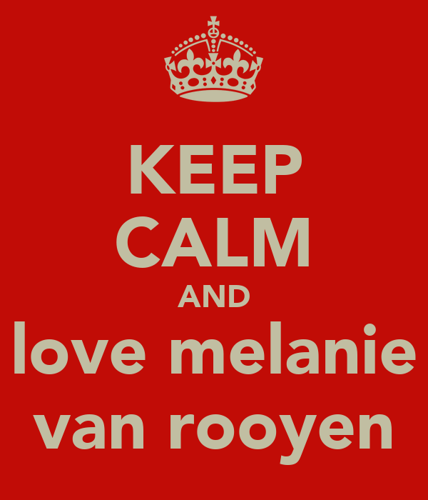 KEEP CALM AND love melanie van rooyen