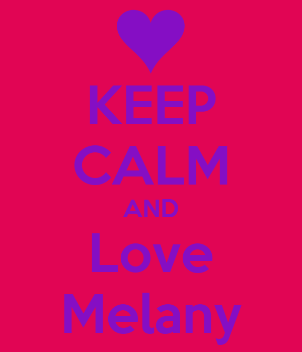 KEEP CALM AND Love Melany
