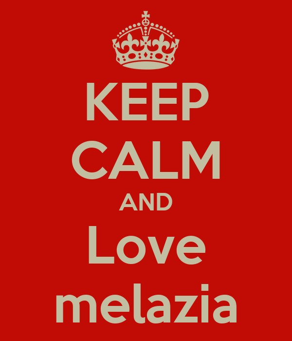 KEEP CALM AND Love melazia