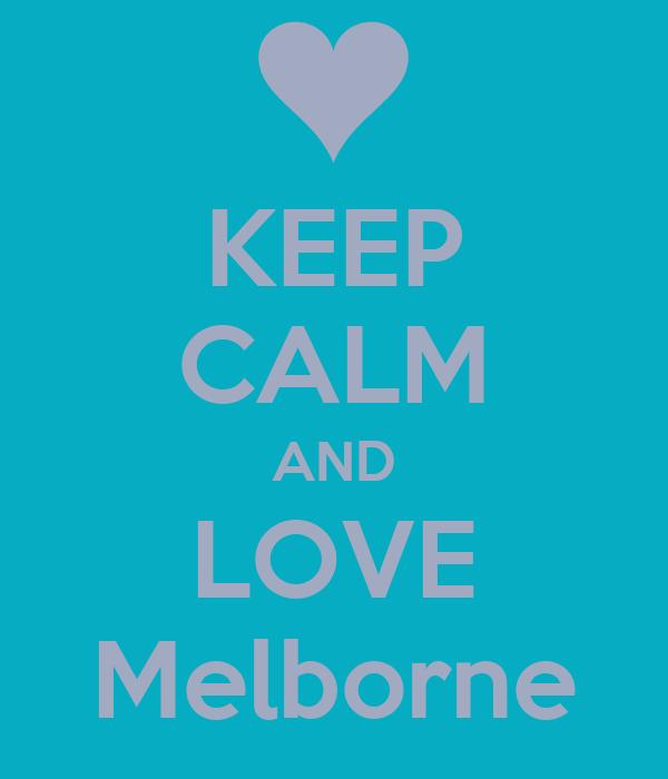 KEEP CALM AND LOVE Melborne