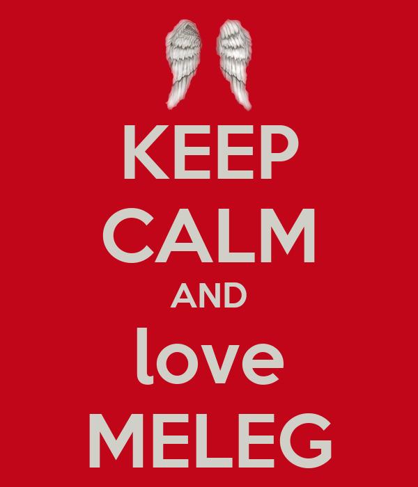 KEEP CALM AND love MELEG
