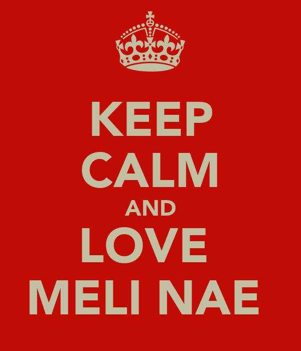 KEEP CALM AND LOVE  MELI NAE