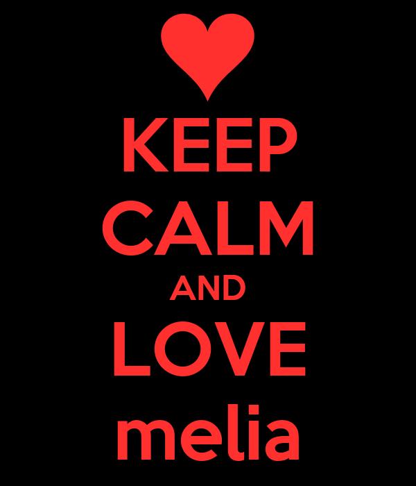 KEEP CALM AND LOVE melia