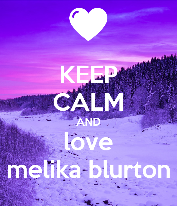 KEEP CALM AND love melika blurton