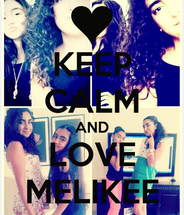 KEEP CALM AND LOVE MELIKEE