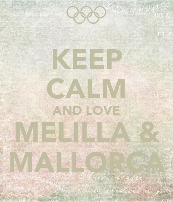 KEEP CALM AND LOVE MELILLA & MALLORCA