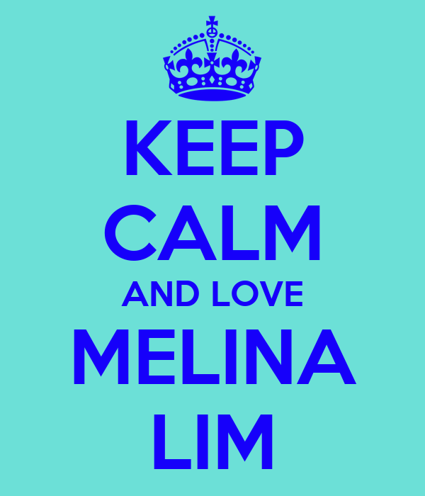 KEEP CALM AND LOVE MELINA LIM