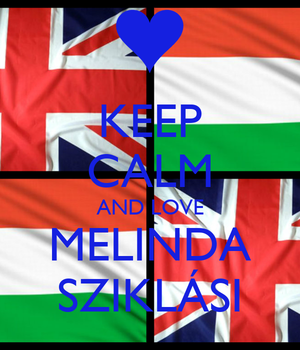 KEEP CALM AND LOVE MELINDA SZIKLÁSI