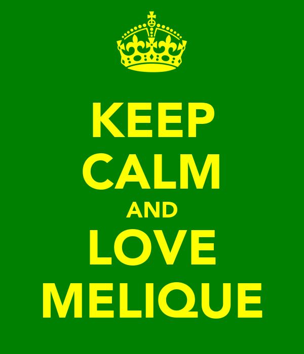 KEEP CALM AND LOVE MELIQUE