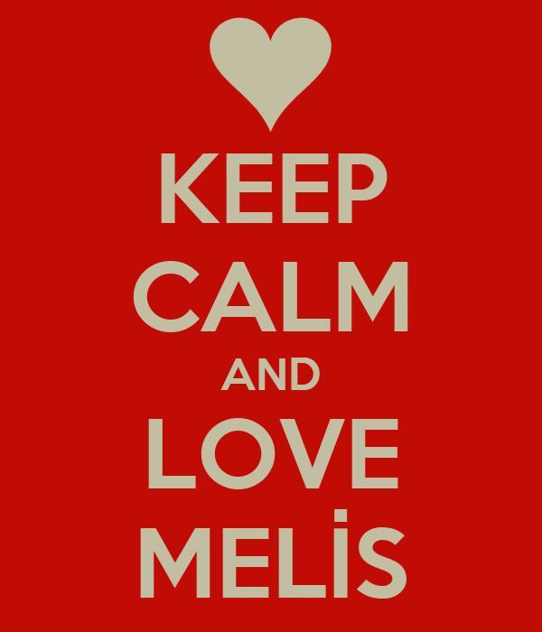KEEP CALM AND LOVE MELİS