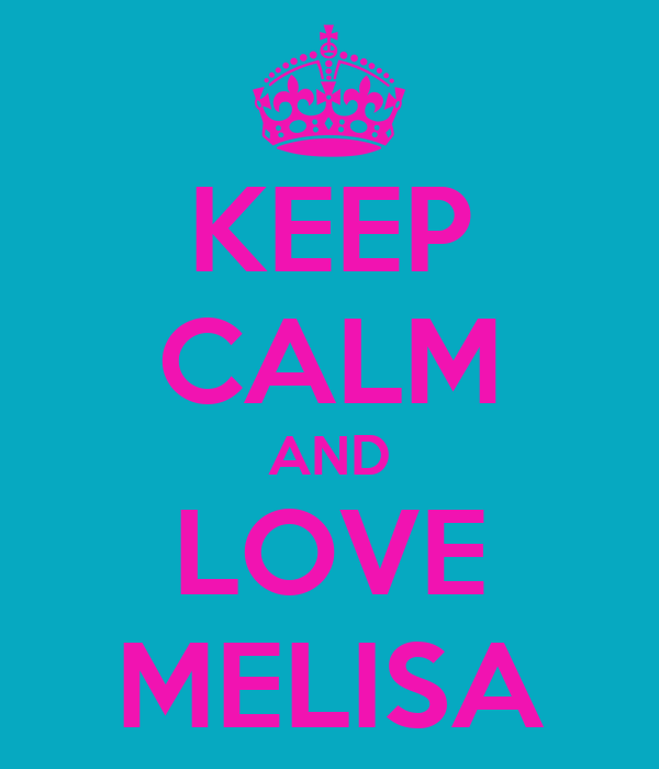 KEEP CALM AND LOVE MELISA