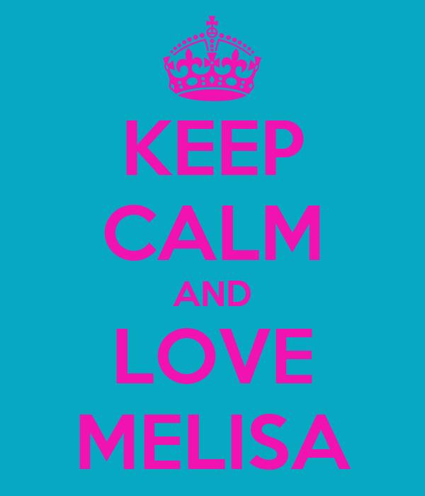 KEEP CALM AND LOVE MELISA