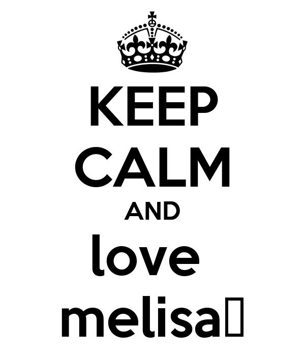 KEEP CALM AND love  melisa♥