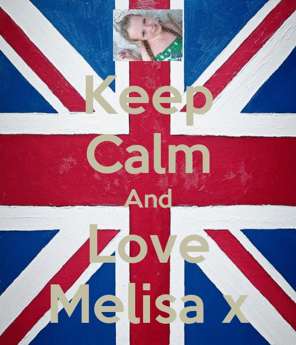 Keep Calm And Love Melisa x