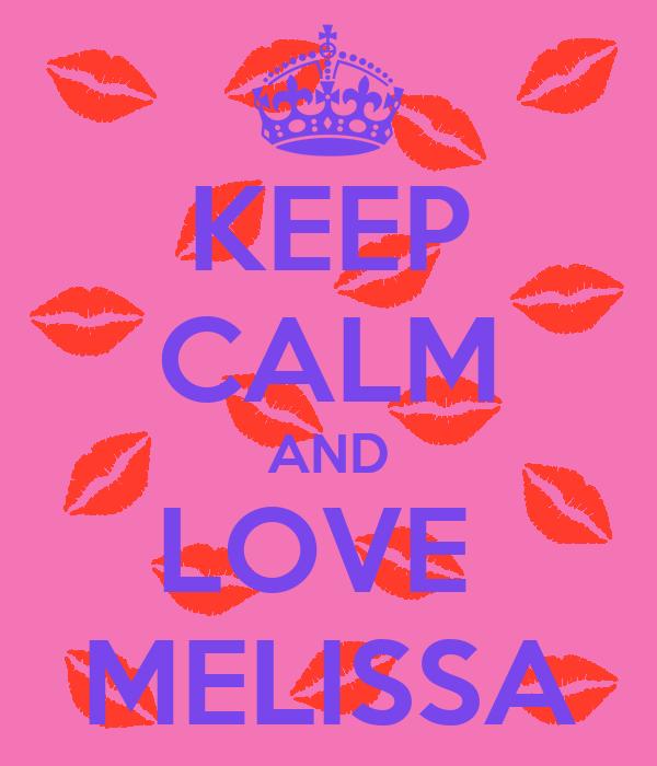 KEEP CALM AND LOVE  MELISSA