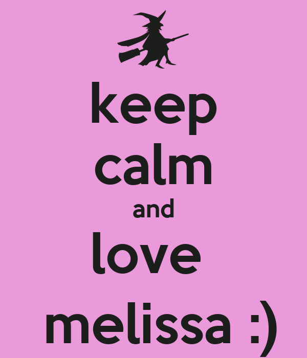 keep calm and love   melissa :)