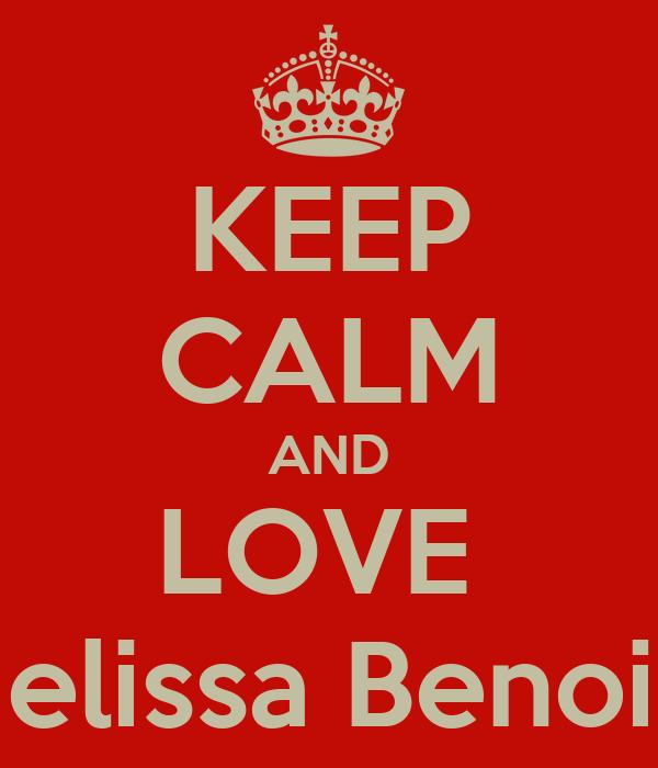 KEEP CALM AND LOVE  Melissa Benoist
