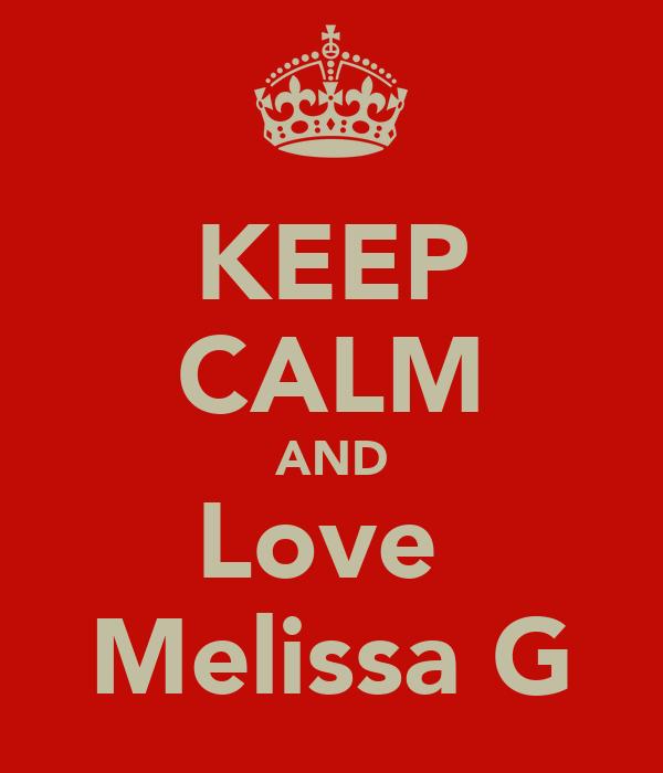 KEEP CALM AND Love  Melissa G