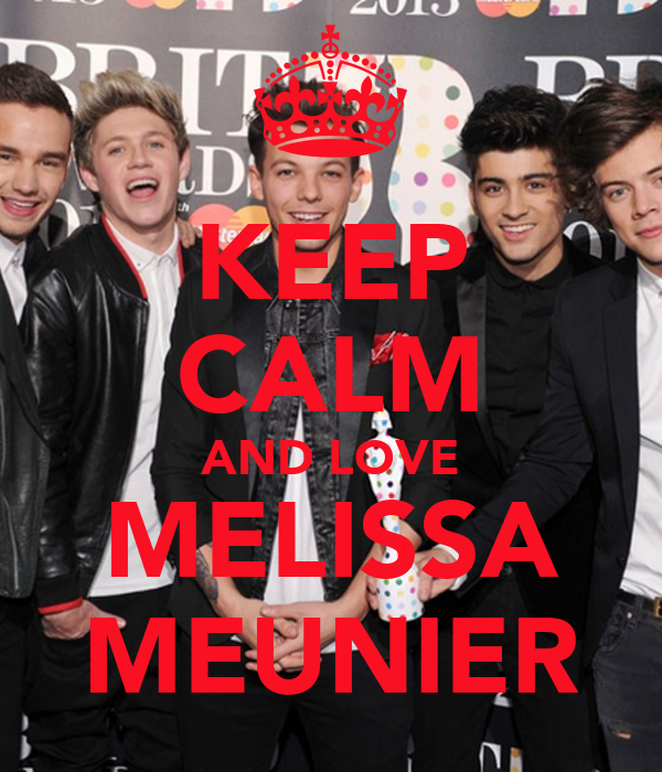 KEEP CALM AND LOVE MELISSA MEUNIER