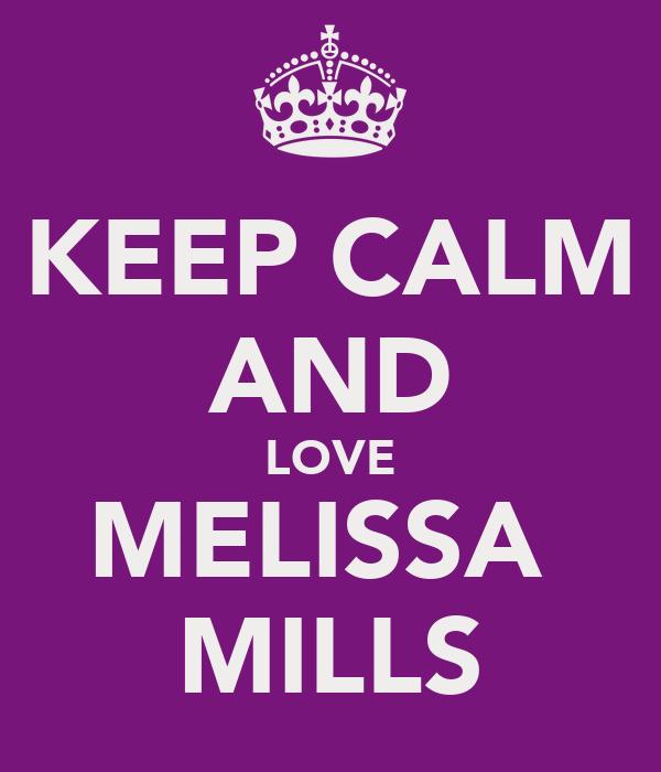 KEEP CALM AND LOVE MELISSA  MILLS